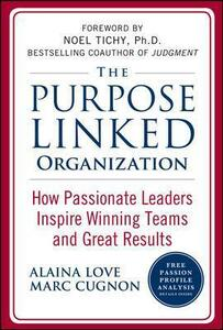 The Purpose Linked Organization: How Passionate Leaders Inspire Winning Teams and Great Results - Alaina Love,Marc Cugnon - cover