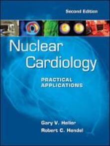 Nuclear cardiology: practical applications - Gary Heller,Robert Hendel - copertina