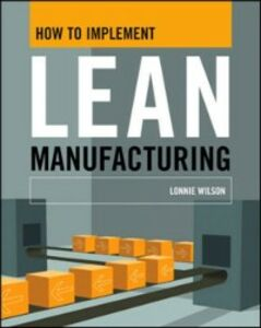 Foto Cover di How To Implement Lean Manufacturing, Ebook inglese di Lonnie Wilson, edito da McGraw-Hill Education