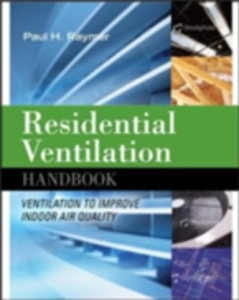 Ebook in inglese Residential Ventilation Handbook: Ventilation to Improve Indoor Air Quality Raymer, Paul