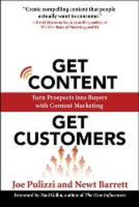 Get Content Get Customers: Turn Prospects into Buyers with Content Marketing - Joe Pulizzi,Newt Barrett - cover