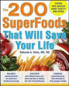 The 200 SuperFoods That Will Save Your Life: A Complete Program to Live Younger, Longer - Deborah A. Klein - cover