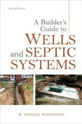 Builder's Guide to Wells and Septic Systems, Second Edition