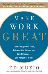 Ebook in inglese Make Work Great: Super Charge Your Team, Reinvent the Culture, and Gain Influence One Person at a Time Muzio, Edward G.