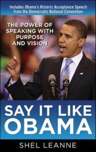 Ebook in inglese Say It Like Obama: The Power of Speaking with Purpose and Vision Leanne, Shel , Leanne, Shelly