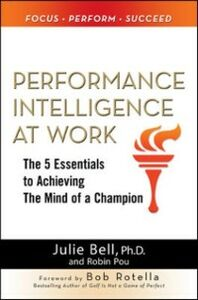 Ebook in inglese Performance Intelligence at Work: The 5 Essentials to Achieving The Mind of a Champion Bell, Julie D. Ness , Pou, Robin