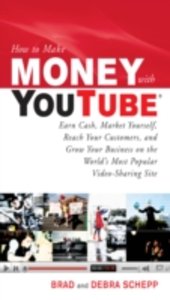 Ebook in inglese How to Make Money with YouTube: Earn Cash, Market Yourself, Reach Your Customers, and Grow Your Business on the World's Most Popular Video-Sharing Site Schepp, Brad , Schepp, Debra