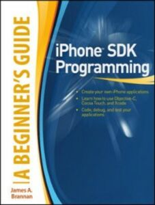Ebook in inglese iPhone SDK Programming: A Beginner's Guide Brannan, James
