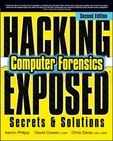 Hacking exposed computer forensics. Secrets & solutions - Aaron Philipp,David Cowen,Chris Davis - copertina