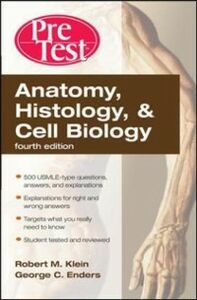 Ebook in inglese Anatomy, Histology, & Cell Biology: PreTest Self-Assessment & Review, Fourth Edition Enders, George , Klein, Robert