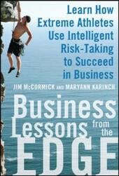 Business Lessons from the Edge: Learn How Extreme Athletes Use Intelligent Risk Taking to Succeed in Business