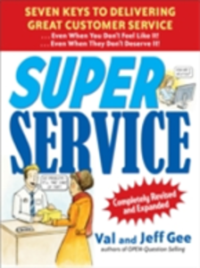 Ebook in inglese Super Service: Seven Keys to Delivering Great Customer Service...Even When You Don't Feel Like It!...Even When They Don't Deserve It!, Completely Revised Gee, Jeff , Gee, Val
