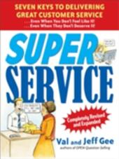 Super Service: Seven Keys to Delivering Great Customer Service...Even When You Don't Feel Like It!...Even When They Don't Deserve It!, Completely Revised