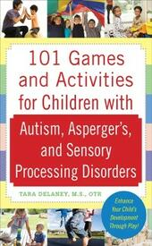 101 Games and Activities for Children With Autism, Asperger s and Sensory Processing Disorders