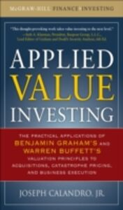 Foto Cover di Applied Value Investing: The Practical Application of Benjamin Graham and Warren Buffett's Valuation Principles to Acquisitions, Catastrophe Pricing and Business Execution, Ebook inglese di Calandro Jr., edito da McGraw-Hill Education