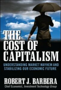 Foto Cover di Cost of Capitalism: Understanding Market Mayhem and Stabilizing our Economic Future, Ebook inglese di Robert Barbera, edito da McGraw-Hill Education