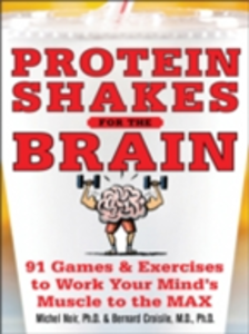 Ebook in inglese Protein Shakes for the Brain: 90 Games and Exercises to Work Your Mind s Muscle to the Max Croisile, Ph. D. D Bernard , Noir, Michel