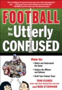 Foto Cover di Football for the Utterly Confused, Ebook inglese di Tom Flores,Bob O'Connor, edito da McGraw-Hill Education