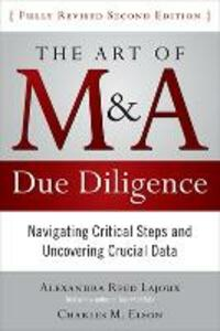 The Art of M&A Due Diligence, Second Edition: Navigating Critical Steps and Uncovering Crucial Data - Alexandra Reed Lajoux,Charles M. Elson - cover
