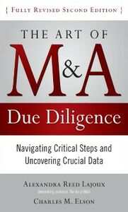 Ebook in inglese Art of M&A Due Diligence, Second Edition: Navigating Critical Steps and Uncovering Crucial Data Elson, Charles , Lajoux, Alexandra
