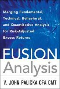 Fusion Analysis: Merging Fundamental and Technical Analysis for Risk-Adjusted Excess Returns - V. John Palicka - cover