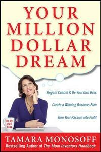 Your Million Dollar Dream: Regain Control and Be Your Own Boss. Create a Winning Business Plan. Turn Your Passion into Profit. - Tamara Monosoff - cover