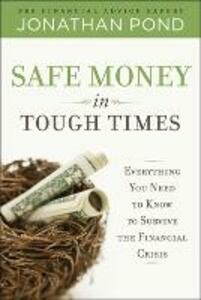 Safe Money in Tough Times: Everything You Need to Know to Survive the Financial Crisis - Jonathan Pond - cover
