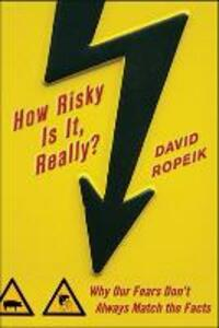 How Risky Is It, Really?: Why Our Fears Don't Always Match the Facts - David Ropeik - cover
