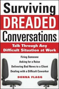 Surviving Dreaded Conversations: How to Talk Through Any Difficult Situation at Work - Donna Flagg - cover
