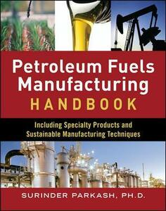 Petroleum Fuels Manufacturing Handbook: including Specialty Products and Sustainable Manufacturing Techniques - Surinder Parkash - cover