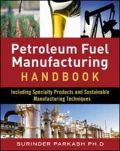 Ebook in inglese Petroleum Fuels Manufacturing Handbook: including Specialty Products and Sustainable Manufacturing Techniques Parkash, Surinder