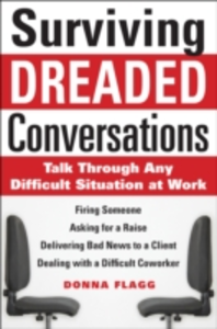 Ebook in inglese Surviving Dreaded Conversations: How to Talk Through Any Difficult Situation at Work Flagg, Donna