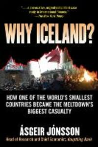 Why Iceland?: How One of the World's Smallest Countries Became the Meltdown's Biggest Casualty - Asgeir Jonsson - cover