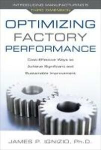 Optimizing Factory Performance: Cost-Effective Ways to Achieve Significant and Sustainable Improvement - James P. Ignizio - cover