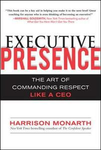 Executive Presence:  The Art of Commanding Respect Like a CEO - Harrison Monarth - cover
