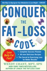 Ebook in inglese Conquer the Fat-Loss Code (Includes: Complete Success Planner, All-New Delicious Recipes, and the Secret to Exercising Less for Better Results!) Chant, Wendy