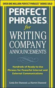 Perfect Phrases for Writing Company Announcements: Hundreds of Ready-to-Use Phrases for Powerful Internal and External Communications - Harriet Diamond,Linda Eve Diamond - cover