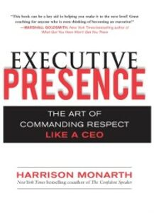 Foto Cover di Executive Presence: The Art of Commanding Respect Like a CEO, Ebook inglese di Harrison Monarth, edito da McGraw-Hill Education