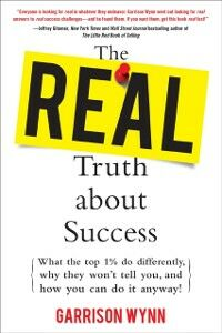 Ebook in inglese Real Truth about Success: What the Top 1% Do Differently, Why They Won't Tell You, and How You Can Do It Anyway! Wynn, Garrison