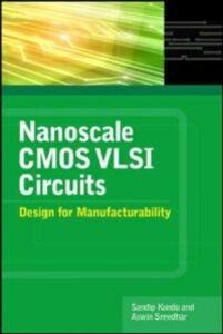 Ebook in inglese Nanoscale CMOS VLSI Circuits: Design for Manufacturability Kundu, Sandip , Sreedhar, Aswin