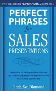 Foto Cover di Perfect Phrases for Sales Presentations: Hundreds of Ready-to-Use Phrases for Delivering Powerful Presentations That Close Every Sale, Ebook inglese di Linda Eve Diamond, edito da McGraw-Hill Education