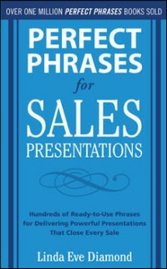 Ebook in inglese Perfect Phrases for Sales Presentations: Hundreds of Ready-to-Use Phrases for Delivering Powerful Presentations That Close Every Sale Diamond, Linda Eve