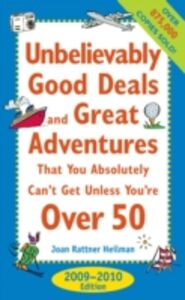 Ebook in inglese Unbelievably Good Deals and Great Adventures that You Absolutely Can't Get Unless You're Over 50, 2009-2010 Heilman, Joan Rattner