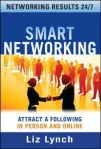 Ebook in inglese Smart Networking: Attract a Following In Person and Online Lynch, Liz