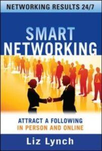 Foto Cover di Smart Networking: Attract a Following In Person and Online, Ebook inglese di Liz Lynch, edito da McGraw-Hill Education