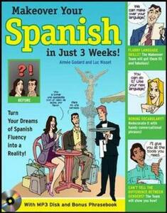 Makeover Your Spanish in Just 3 Weeks!: Turn Your Dreams of Spanish Fluency into a Reality! - Aimee Godard,Luc Nisset - cover