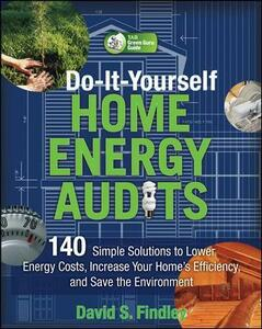 Do-It-Yourself Home Energy Audits: 101 Simple Solutions to Lower Energy Costs, Increase Your Home's Efficiency, and Save the Environmen - David F. Findley - cover