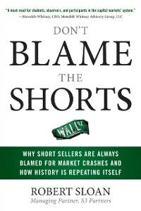 Foto Cover di Don't Blame the Shorts: Why Short Sellers Are Always Blamed for Market Crashes and How History Is Repeating Itself, Ebook inglese di Robert Sloan, edito da McGraw-Hill Education
