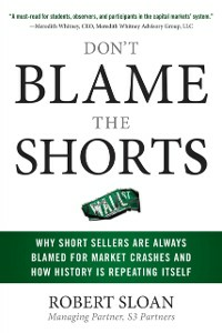 Ebook in inglese Don't Blame the Shorts: Why Short Sellers Are Always Blamed for Market Crashes and How History Is Repeating Itself Sloan, Robert