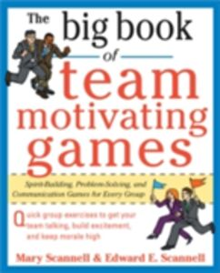Ebook in inglese Big Book of Team-Motivating Games: Spirit-Building, Problem-Solving and Communication Games for Every Group Scannell, Edward , Scannell, Mary